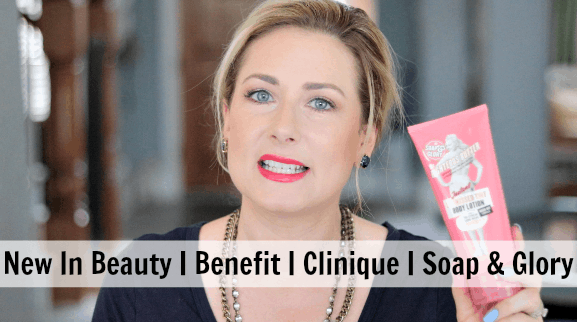 New Beauty Launches / Benefit  / Clinique / Soap & Glory